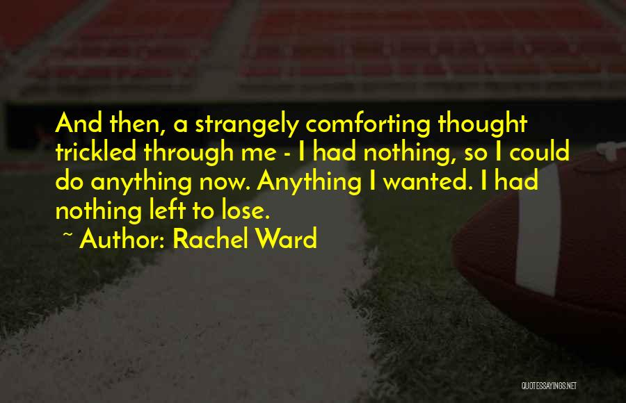 Pointless Life Quotes By Rachel Ward