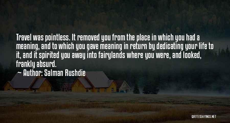 Pointless Life Quotes By Salman Rushdie