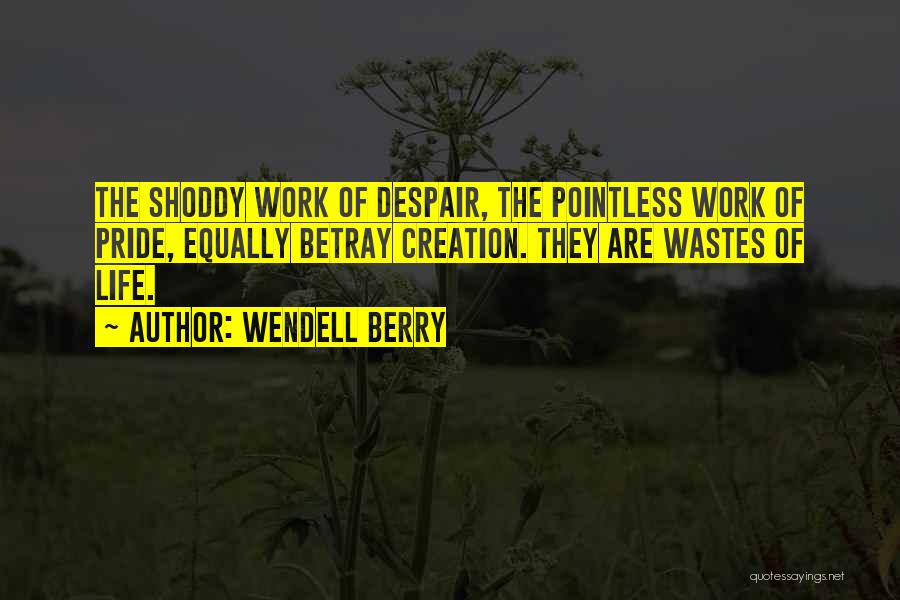 Pointless Life Quotes By Wendell Berry