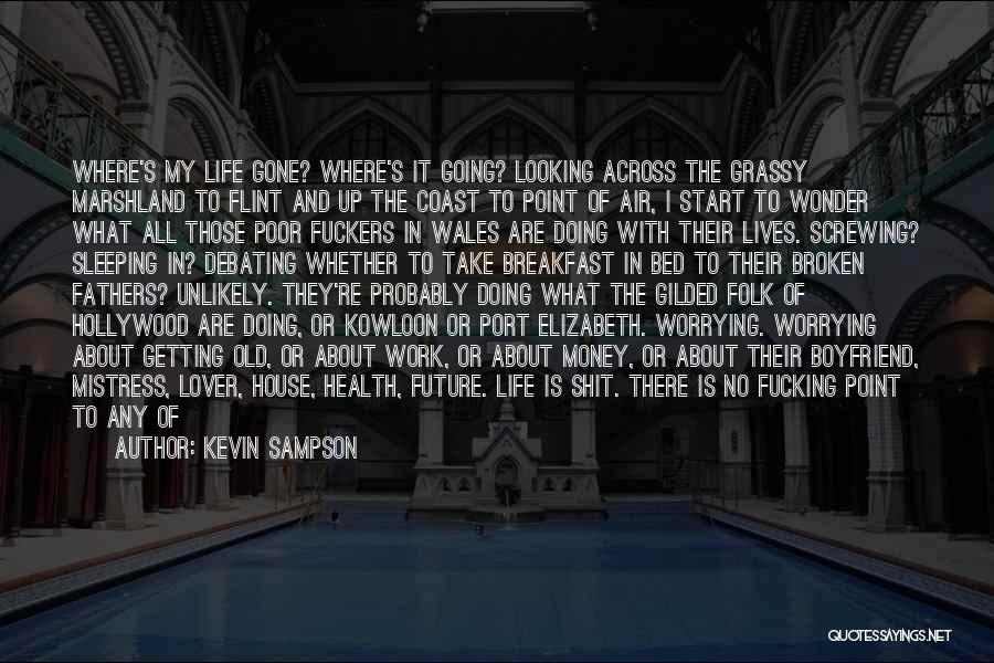 Pointless Worrying Quotes By Kevin Sampson