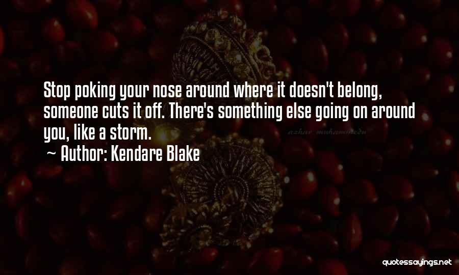 Poking Your Nose Quotes By Kendare Blake