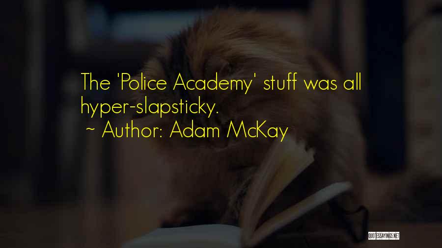 Police Academy 6 Quotes By Adam McKay