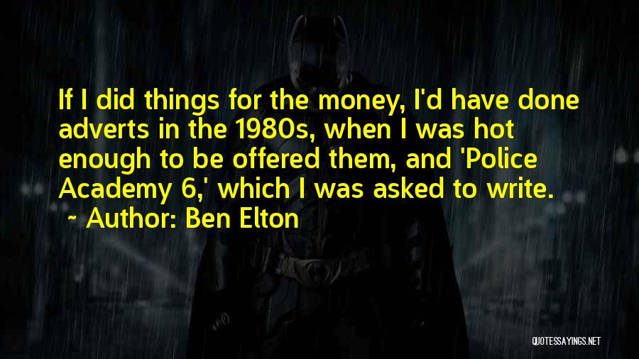 Police Academy 6 Quotes By Ben Elton
