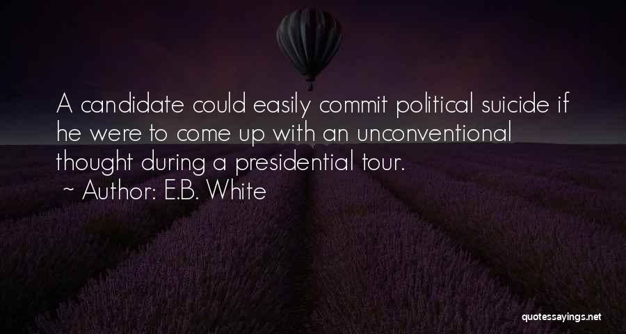 Political Candidate Quotes By E.B. White