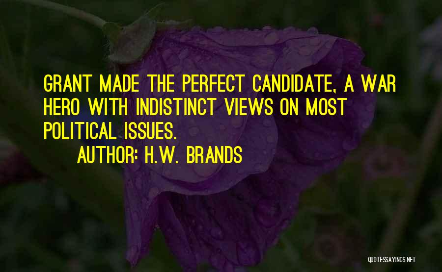Political Candidate Quotes By H.W. Brands