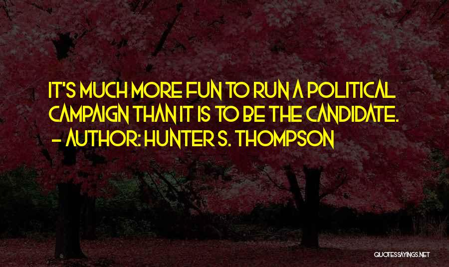 Political Candidate Quotes By Hunter S. Thompson