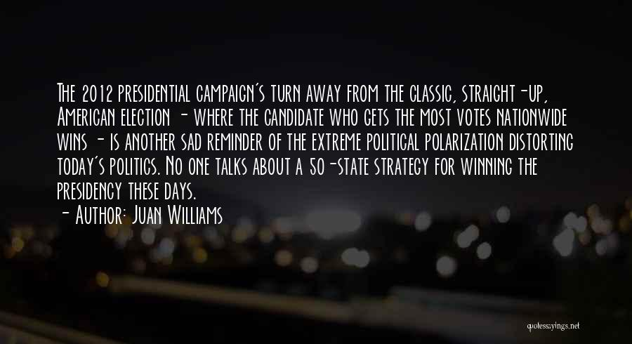 Political Candidate Quotes By Juan Williams