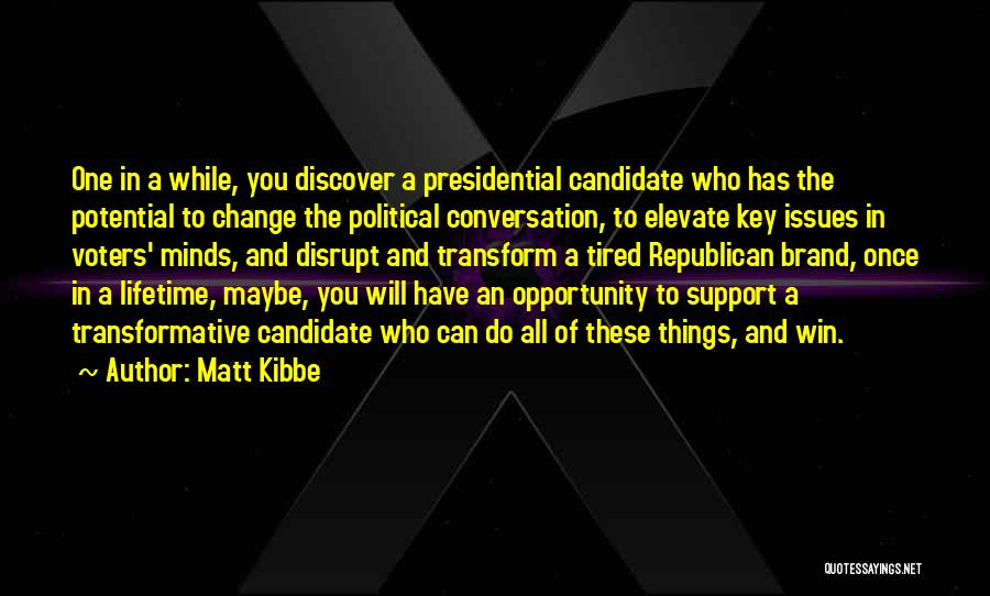 Political Candidate Quotes By Matt Kibbe
