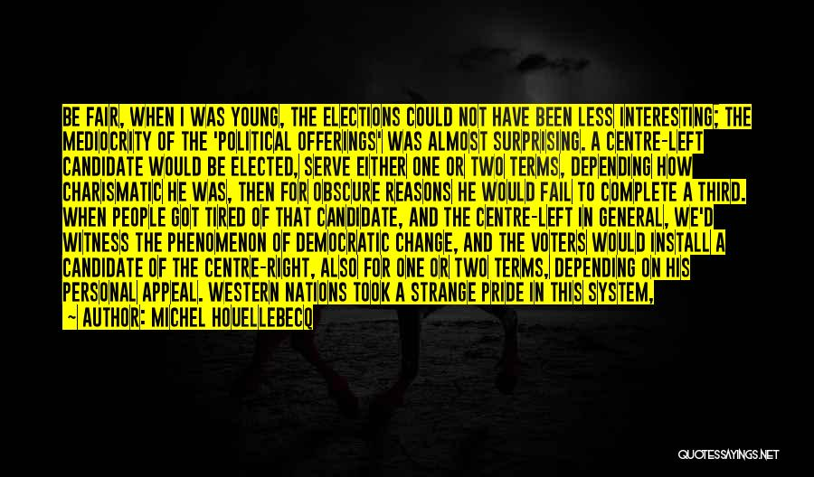 Political Candidate Quotes By Michel Houellebecq