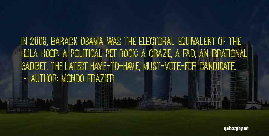 Political Candidate Quotes By Mondo Frazier