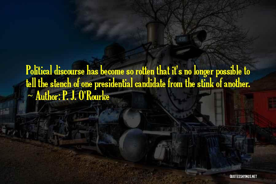Political Candidate Quotes By P. J. O'Rourke