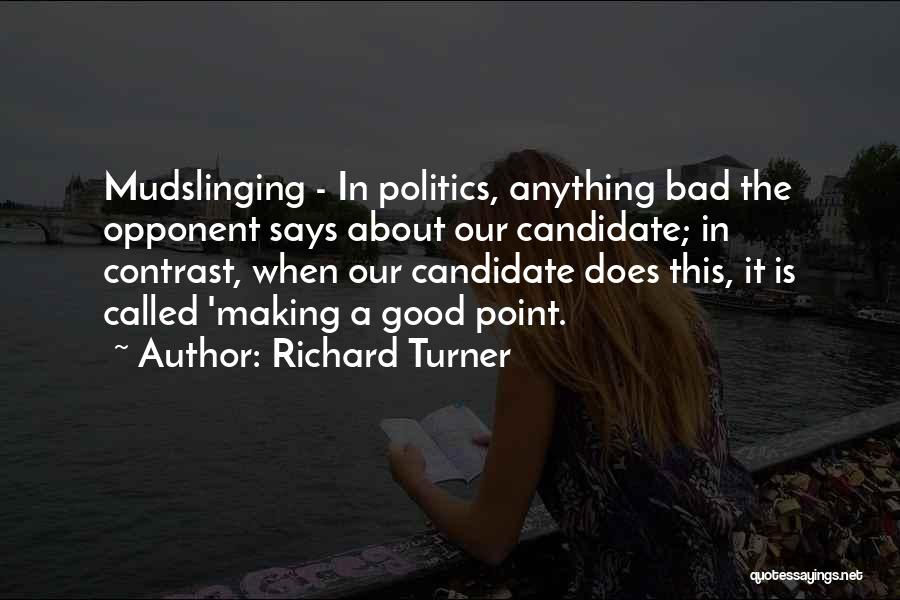Political Candidate Quotes By Richard Turner