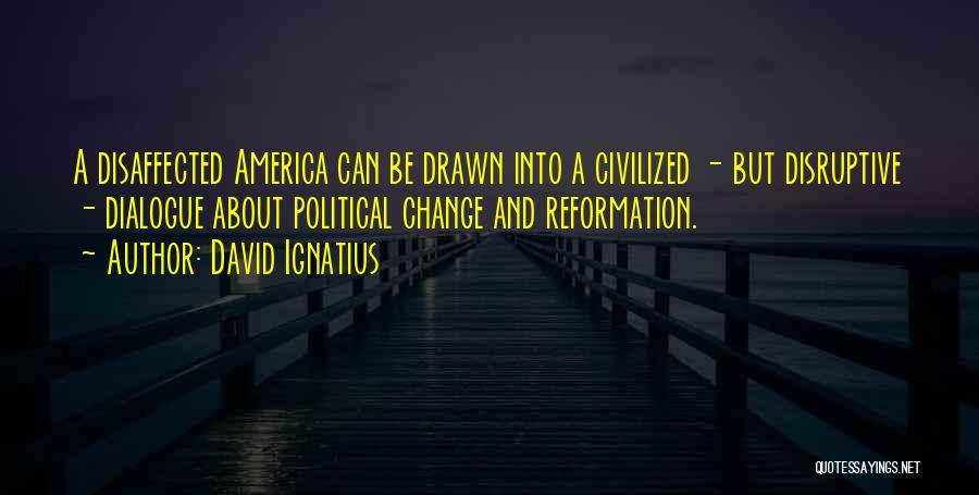 Political Dialogue Quotes By David Ignatius