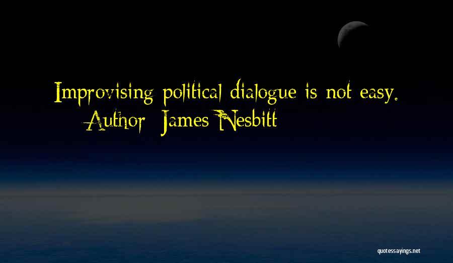Political Dialogue Quotes By James Nesbitt