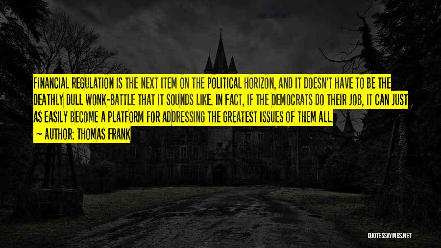Political Platform Quotes By Thomas Frank