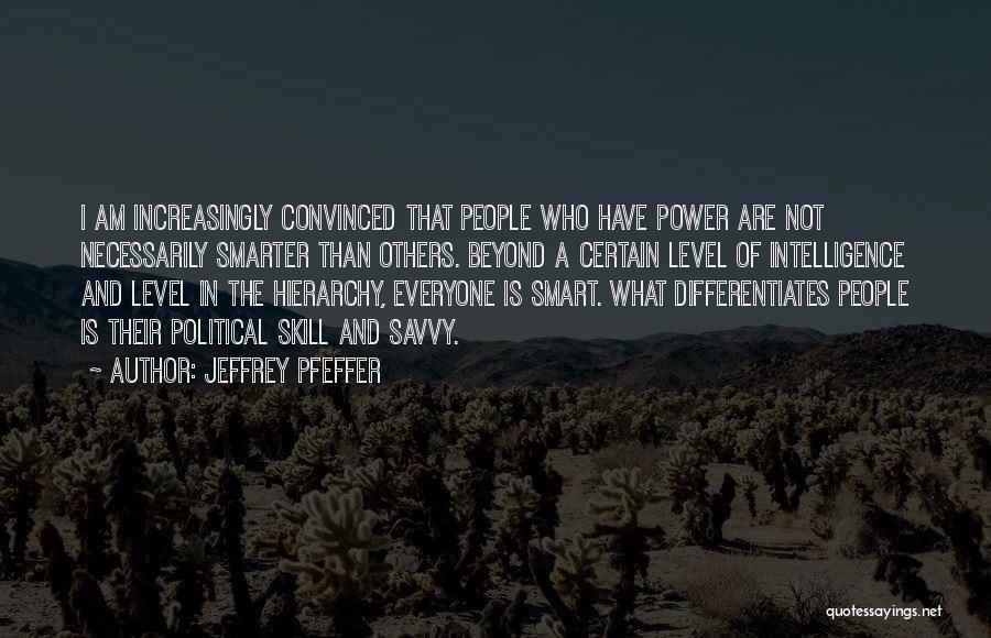 Political Savvy Quotes By Jeffrey Pfeffer