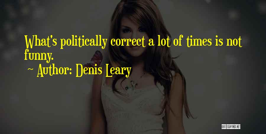 Politically Funny Quotes By Denis Leary