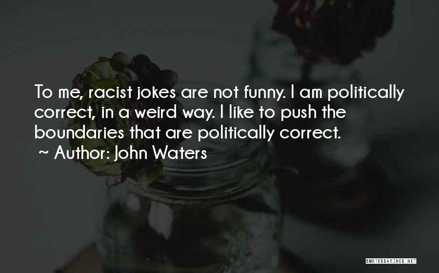 Politically Funny Quotes By John Waters