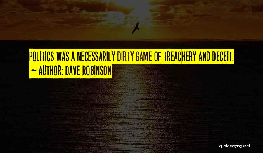 Politics Dirty Game Quotes By Dave Robinson