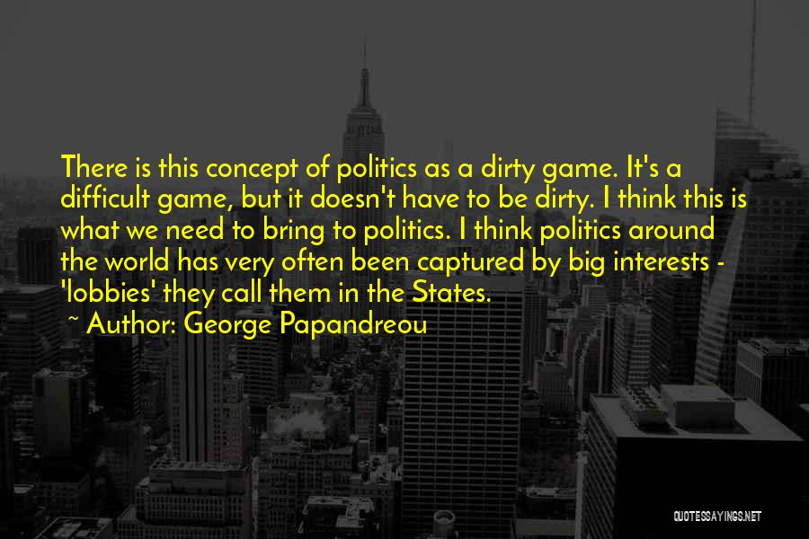 Politics Dirty Game Quotes By George Papandreou