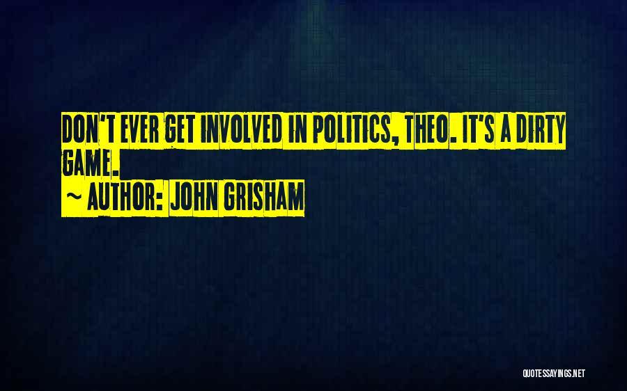 Politics Dirty Game Quotes By John Grisham