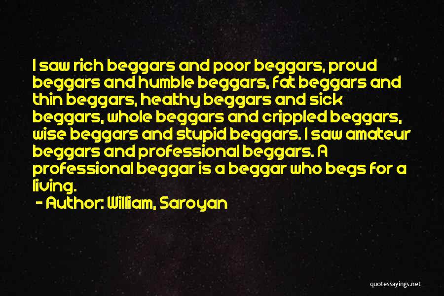 Poor Beggar Quotes By William, Saroyan