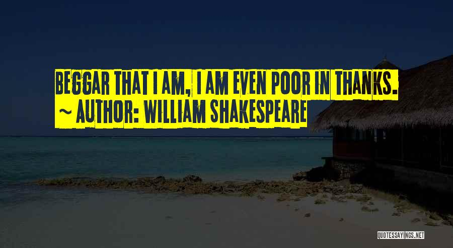 Poor Beggar Quotes By William Shakespeare