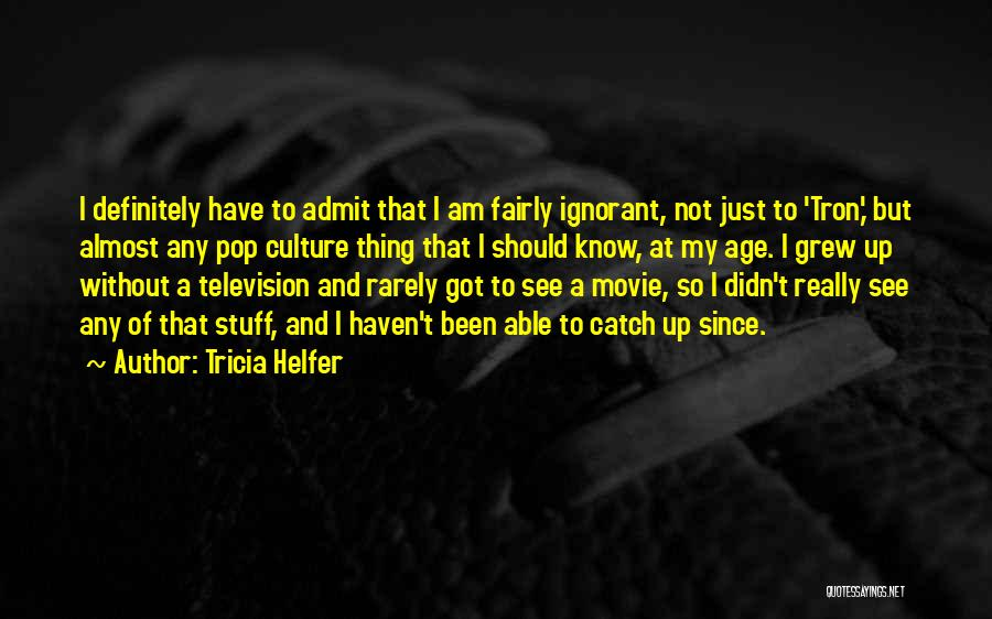 Pop Culture Movie Quotes By Tricia Helfer