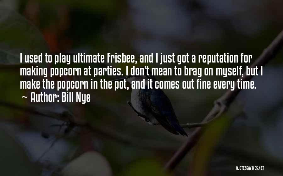 Popcorn Quotes By Bill Nye