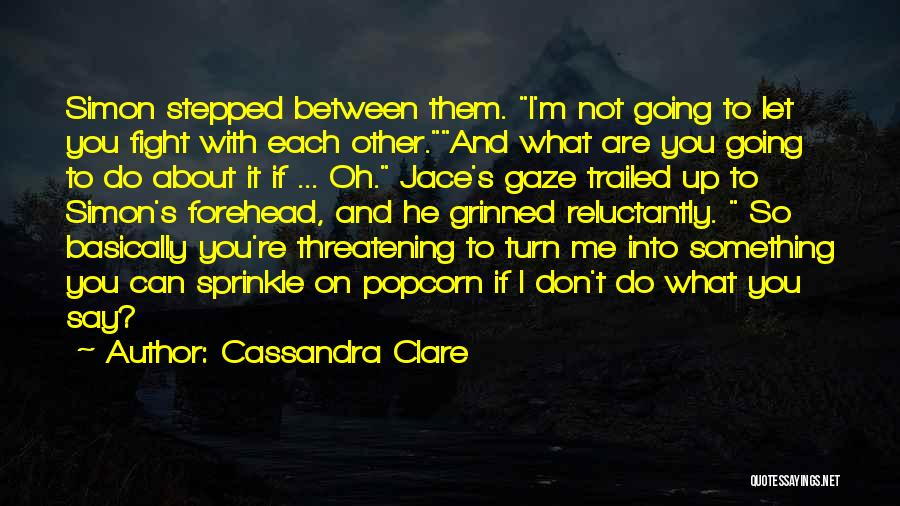 Popcorn Quotes By Cassandra Clare