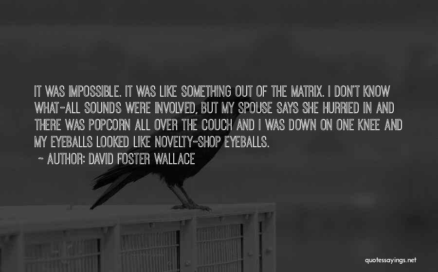 Popcorn Quotes By David Foster Wallace