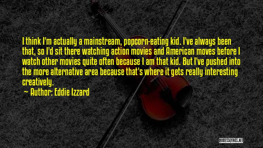 Popcorn Quotes By Eddie Izzard