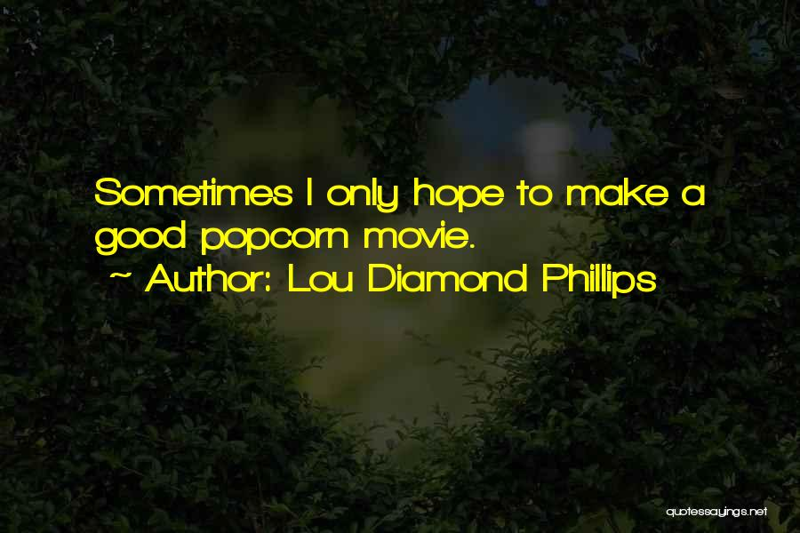 Popcorn Quotes By Lou Diamond Phillips