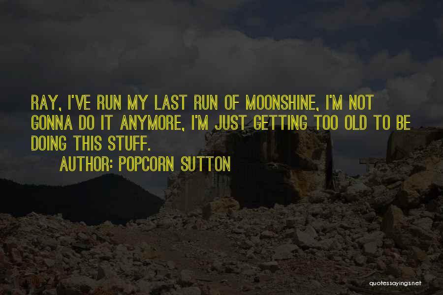 Popcorn Sutton Quotes 377286