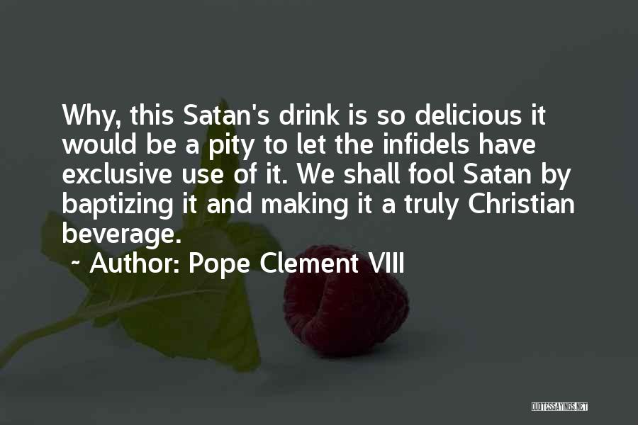 Pope Clement Quotes By Pope Clement VIII