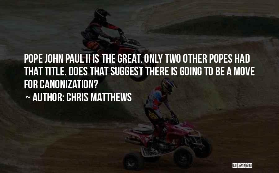 Popes Quotes By Chris Matthews