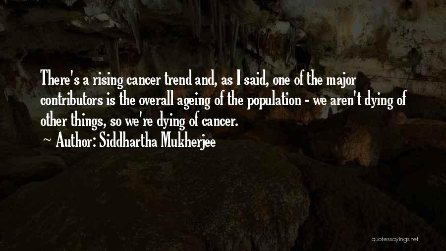 Population Ageing Quotes By Siddhartha Mukherjee