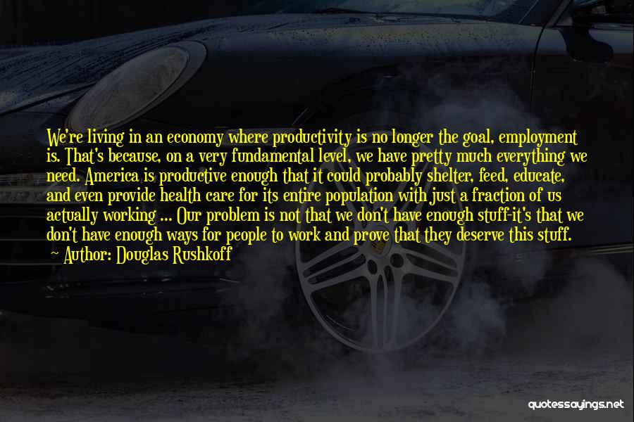 Population Problem Quotes By Douglas Rushkoff