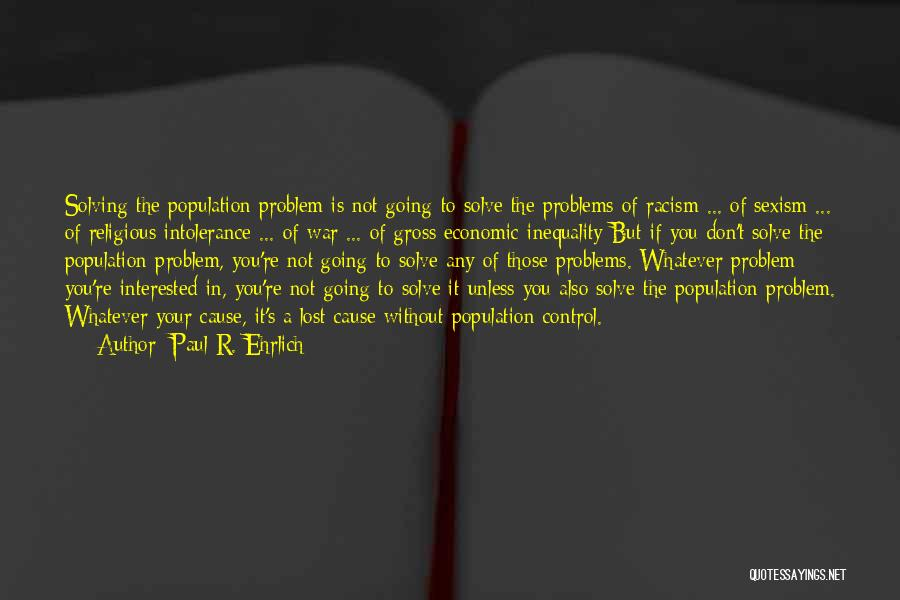 Population Problem Quotes By Paul R. Ehrlich