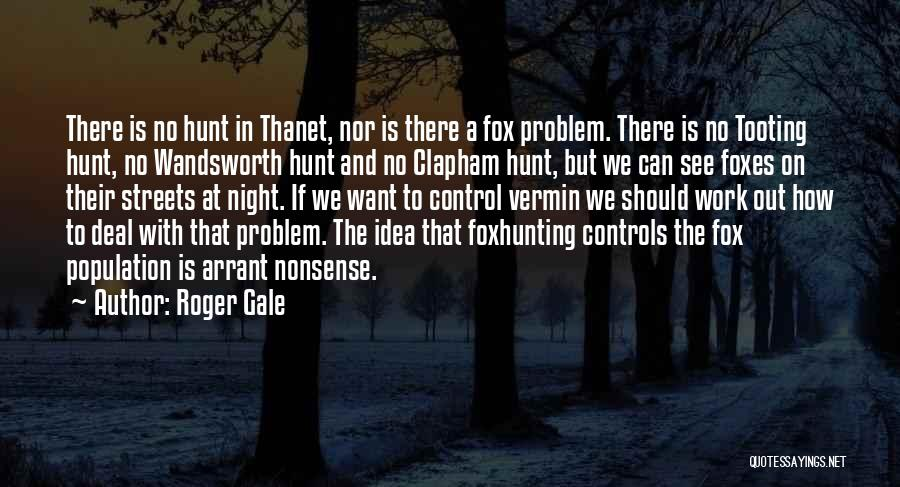 Population Problem Quotes By Roger Gale