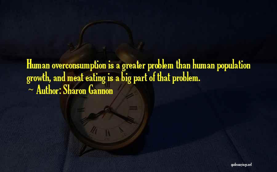 Population Problem Quotes By Sharon Gannon