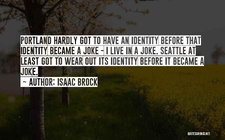 Portland Quotes By Isaac Brock