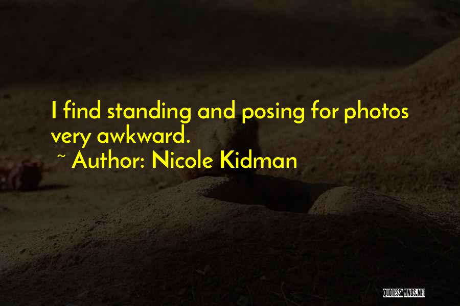 Posing For Photos Quotes By Nicole Kidman