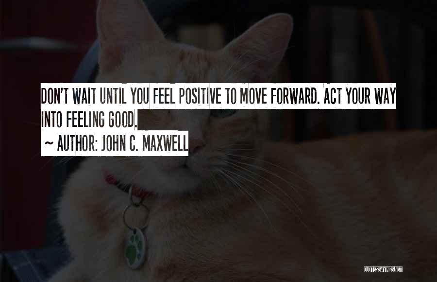 Positive Forward Thinking Quotes By John C. Maxwell