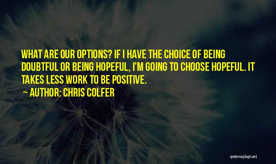 Positive Going To Work Quotes By Chris Colfer