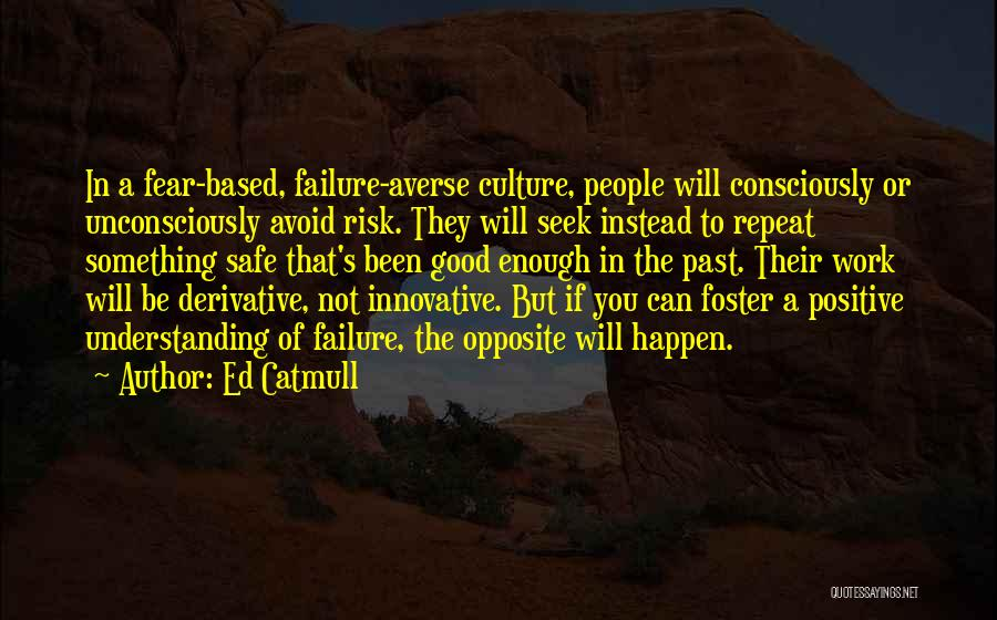 Positive Going To Work Quotes By Ed Catmull