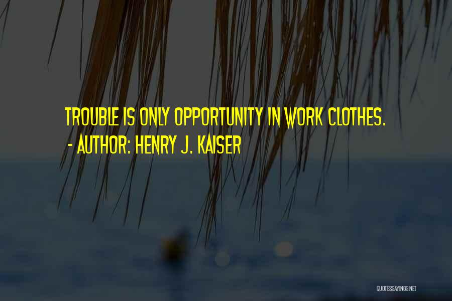 Positive Going To Work Quotes By Henry J. Kaiser