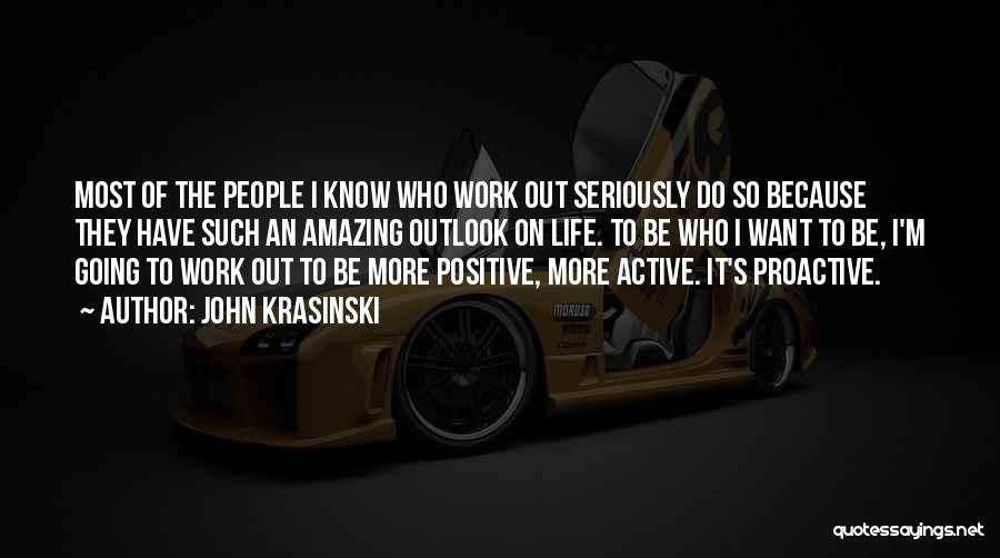 Positive Going To Work Quotes By John Krasinski