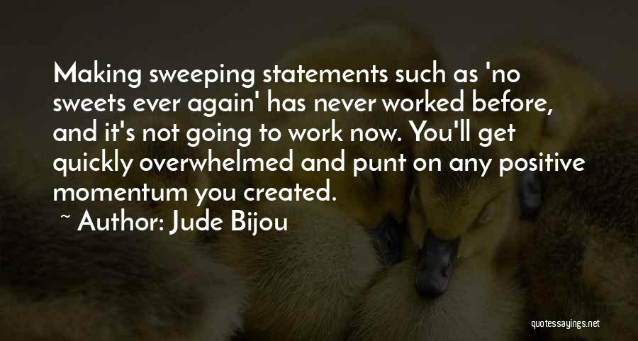 Positive Going To Work Quotes By Jude Bijou