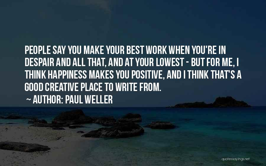 Positive Going To Work Quotes By Paul Weller